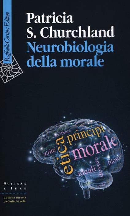 Neurobiologia della morale - Patricia S. Churchland - copertina
