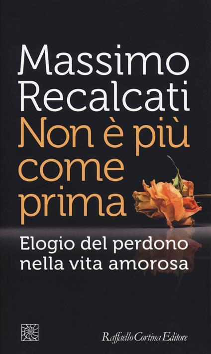 Non è più come prima. Elogio del perdono nella vita amorosa - Massimo Recalcati - copertina