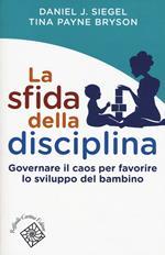La sfida della disciplina. Governare il caos per favorire lo sviluppo del bambino