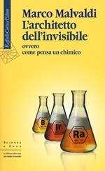 L' architetto dell'invisibile ovvero come pensa un chimico