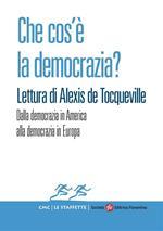 Che cos'è la democrazia? Lettura di Alexis de Tocqueville. Dalla democrazia in America alla democrazia in Europa