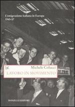 Lavoro in movimento. L'emigrazione italiana in Europa 1945-57