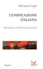 L' unificazione italiana. Mezzogiorno, rivoluzione, guerra civile