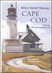 Cape Cod. Un luogo dell'anima americana. Con 10 dipinti di Edward Hopper - Henry David Thoreau - copertina