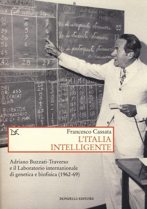 L' Italia intelligente. Adriano Buzzati-Traverso e il Laboratorio internazionale di genetica e biofisica - Francesco Cassata - copertina