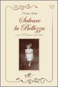 Salvare la bellezza con l'energia che cura - Nicoletta Onori Balbi - copertina