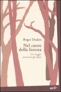 Nel cuore della foresta. Un viaggio attraverso gli alberi - Roger Deakin - copertina