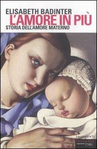 L' amore in più. Storia dell'amore materno (XVII-XX secolo) - Elisabeth Badinter - copertina