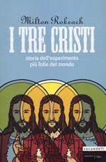 I tre Cristi. Storia dell'esperimento più folle del mondo