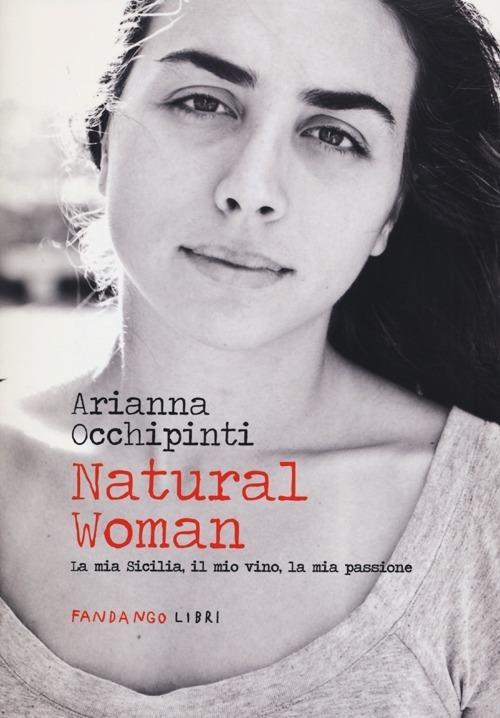 Natural woman. La mia Sicilia, il mio vino, la mia passione - Arianna Occhipinti - copertina