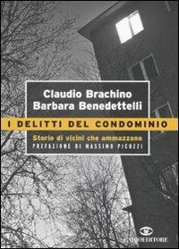 I delitti del condominio. Storie di vicini che ammazzano - Claudio Brachino,Barbara Benedettelli - 2