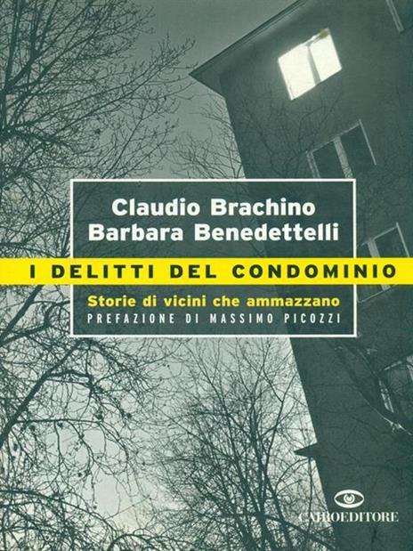 I delitti del condominio. Storie di vicini che ammazzano - Claudio Brachino,Barbara Benedettelli - copertina