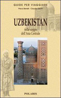 Uzbekistan. Nelle steppe dell'Asia Centrale - Prisca Benelli,Claudio Deola - copertina