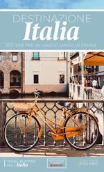 Destinazione Italia. 300 idee per un viaggio lungo lo stivale