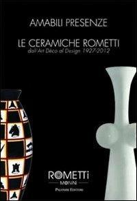 Amabili presenze. Le ceramiche Rometti. Dall'Art Déco al design 1927-2012 - copertina