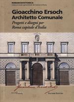 Gioacchino Ersoch architetto comunale. Progetti e disegni per Roma ca pitale d'Italia