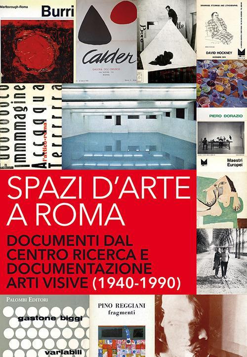Spazi d'arte a Roma. Documenti dal centro ricerca e documentazione arti visive (1940-1990) - copertina