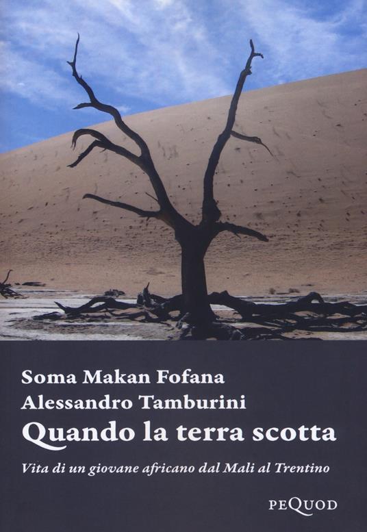 Quando la terra scotta. Vita di un giovane africano dal Mali al Trentino - Soma Makan Fofana,Alessandro Tamburini - copertina