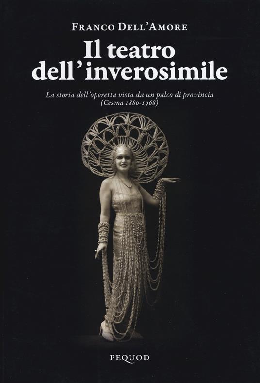 Il teatro dell'inverosimile. La storia dell'operetta vista da un palco di provincia (Cesena 1880-1968) - Franco Dell'Amore - copertina