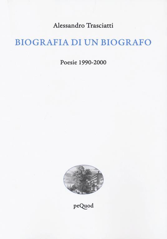 Biografia di un biografo. Poesie 1990-2000 - Alessandro Trasciatti - copertina