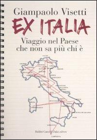 Ex Italia. Viaggio nel paese che non sa più chi è - Giampaolo Visetti - copertina
