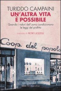 Un' altra vita è possibile. Quando i valori dell'uomo condizionano le leggi del profitto - Turiddo Campaini,Pietro Jozzelli - copertina