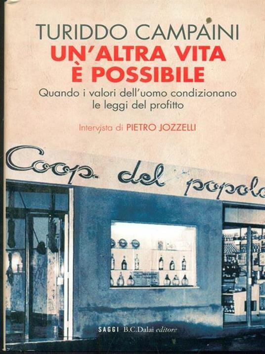 Un' altra vita è possibile. Quando i valori dell'uomo condizionano le leggi del profitto - Turiddo Campaini,Pietro Jozzelli - 2