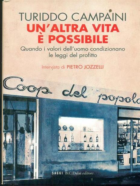 Un' altra vita è possibile. Quando i valori dell'uomo condizionano le leggi del profitto - Turiddo Campaini,Pietro Jozzelli - 3