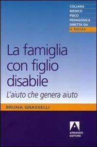 La famiglia con figlio disabile. L'aiuto che genera aiuto - Bruna Grasselli - copertina