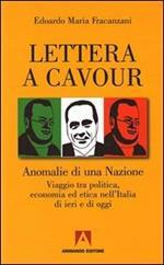 Lettera a Cavour. Anomalie di una nazione. Viaggio tra politica, economia ed etica nell'Italia di ieri e di oggi