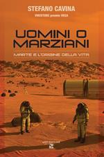 Uomini o marziani. Marte e l'origine della vita. Ediz. illustrata