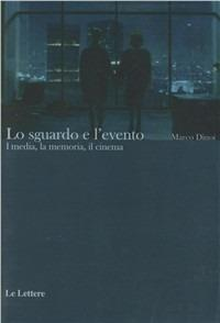 Lo sguardo e l'evento. I media, la memoria, il cinema - Marco Dinoi - copertina