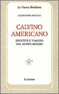 Calvino americano. Identità e viaggio nel Nuovo Mondo - Alessandro Raveggi - copertina