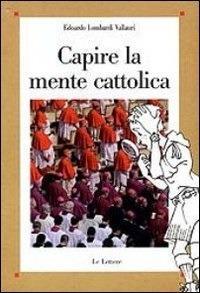 Capire la mente cattolica - Edoardo Lombardi Vallauri - ebook