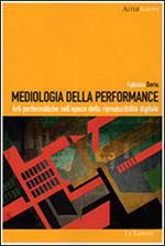 Mediologia della performance. Arti performatiche nell'epoca della riproducibilità digitale