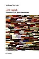 Libri segreti. Autori critici nel Novecento italiano