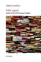 Libri segreti. Autori critici nel Novecento italiano - Andrea Cortellessa - ebook