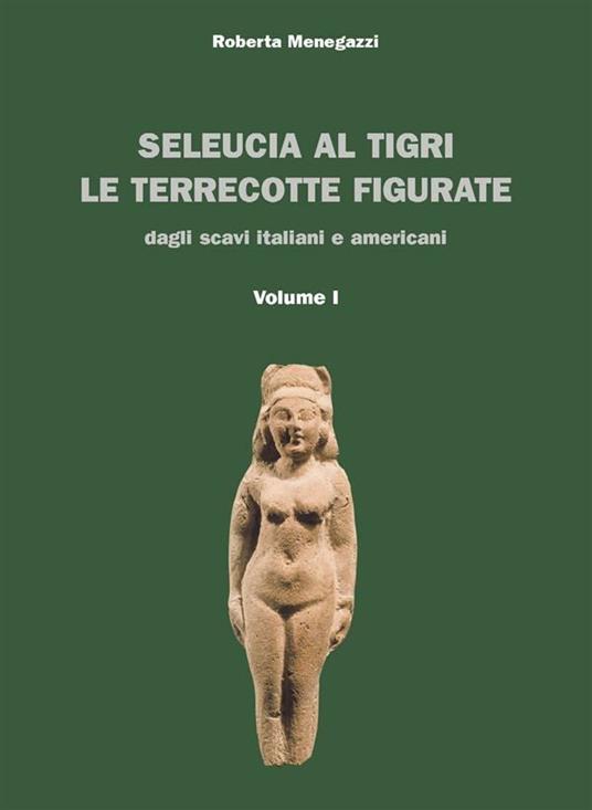 Seleucia al Tigri. Vol. 1 - Roberta Menegazzi - ebook
