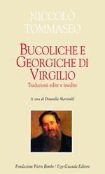 Bucoliche e Georgiche di Virgilio. Traduzioni edite e inedite. Testo latino a fronte