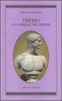 Tiberio o la spirale del potere - Lidia Storoni Mazzolani - copertina