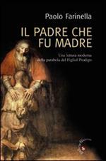 Il Padre che fu madre. Una lettura moderna della parabola del Figliol Prodigo