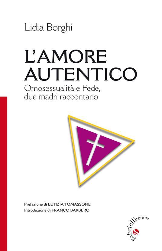 L' amore autentico. Omosessualità e fede, due madri raccontano - Lidia Borghi - copertina