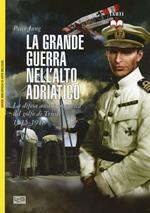 La grande guerra nell'alto Adriatico. La difesa austro-ungarica del golfo di Trieste 1915-1918