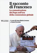 Il racconto di Francesco. La comunicazione del papa nell'era della connessione globale