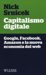 Capitalismo digitale. Google, Facebook, Amazon e la nuova economia del web