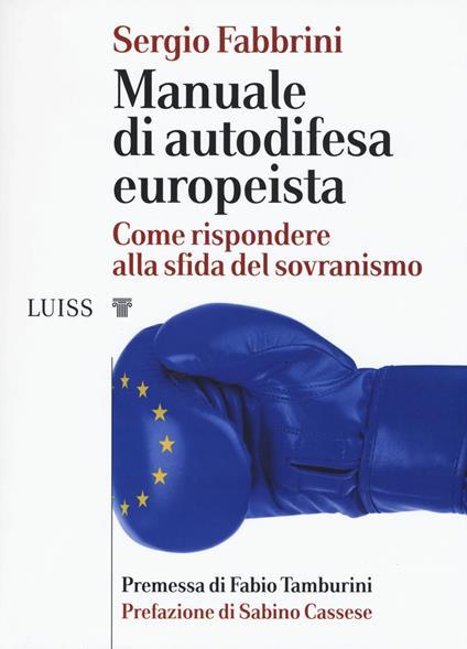 Manuale di autodifesa europeista. Come rispondere alla sfida del sovranismo - Sergio Fabbrini - copertina