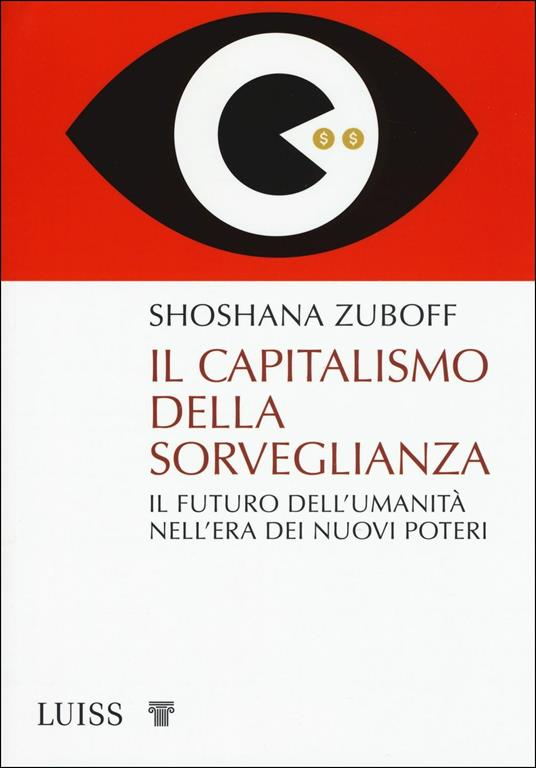 Il capitalismo della sorveglianza. Il futuro dell'umanità nell'era dei nuovi poteri - Shoshana Zuboff - copertina