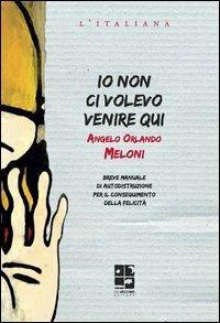 Io non ci volevo venire qui - Angelo Orlando Meloni - copertina