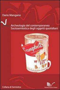 Archeologia del contemporaneo. Sociosemiotica degli oggetti quotidiani - Dario Mangano - copertina