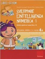 Sviluppare l'intelligenza numerica. Attività e giochi con i numeri fino a 10. CD-ROM. Con libro. Vol. 1